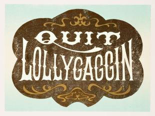 Quit Lollygaggin'
